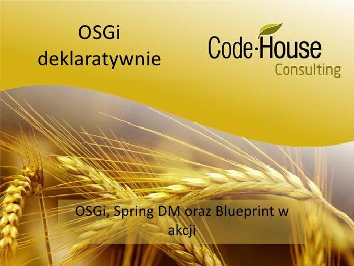 OSGi deklaratywnie        OSGi, Spring DM oraz Blueprint w                  akcji