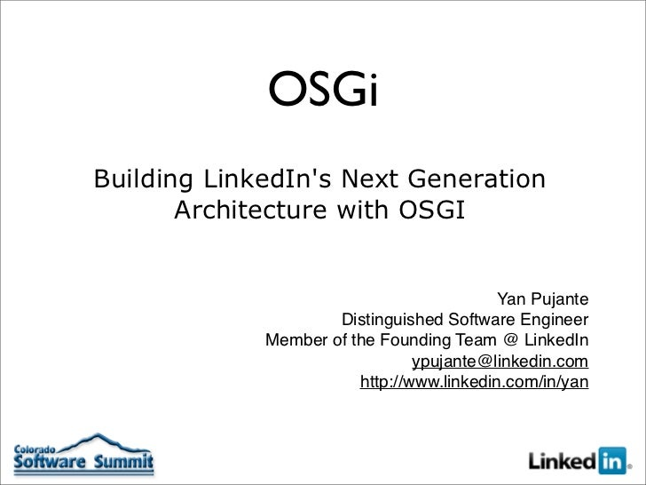 OSGi Building LinkedIn's Next Generation        Architecture with OSGI                                              Yan Pu...