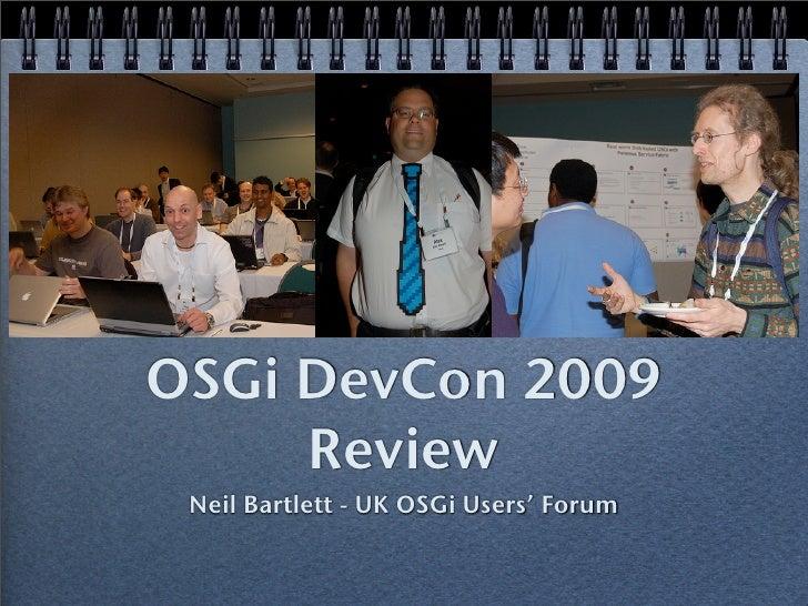 OSGi DevCon 2009      Review  Neil Bartlett - UK OSGi Users' Forum