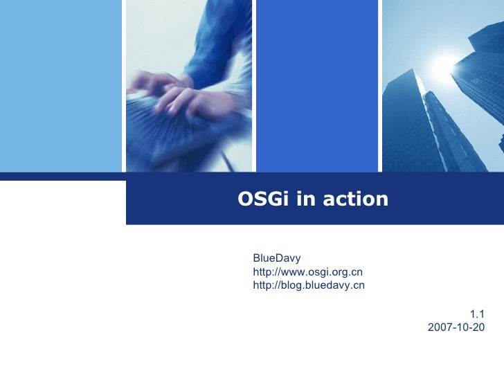OSGi in action BlueDavy http://www.osgi.org.cn http://blog.bluedavy.cn 1.1 2007-10-20
