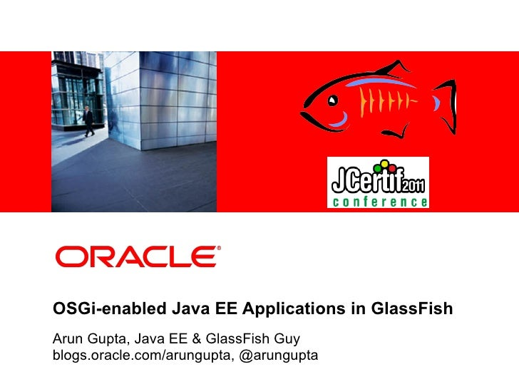 <Insert Picture Here>OSGi-enabled Java EE Applications in GlassFishArun Gupta, Java EE & GlassFish Guyblogs.oracle.com/aru...