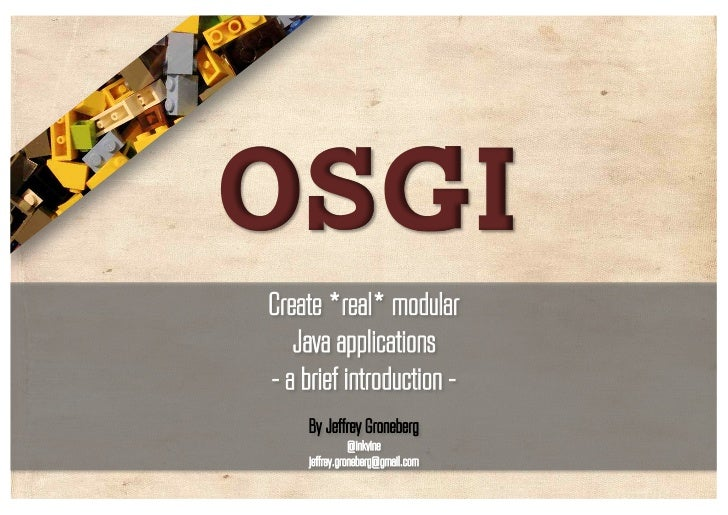 OSGiCreate *real* modular   Java applications- a brief introduction -     By Jeffrey Groneberg                @inkvine    ...