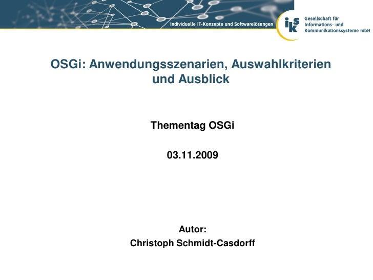 OSGi: Anwendungsszenarien, Auswahlkriterien              und Ausblick                Thementag OSGi                   03.1...