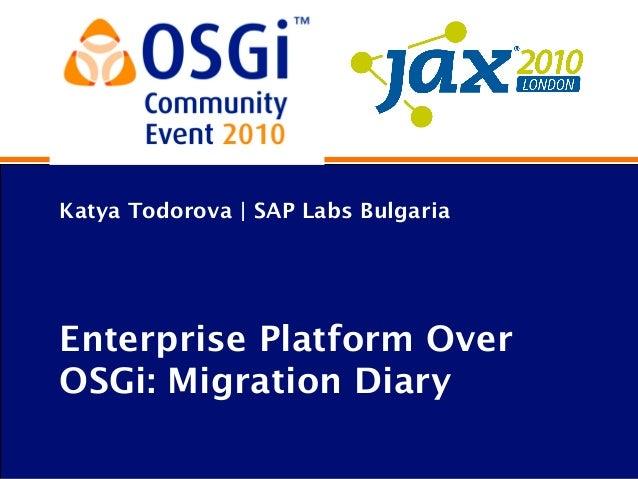 OSGi Community Event 2010 - Enterprise Platform over OSGi - Migration Diary