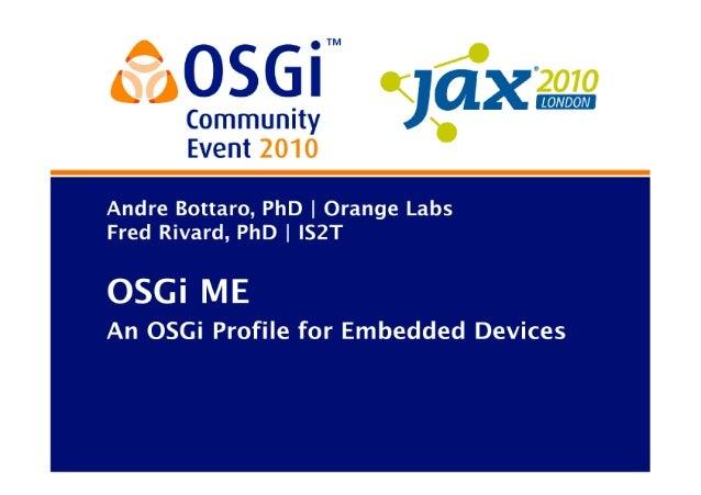OSGi Community Event 2010 - OSGi ME - An OSGi Profile for Embedded Devices