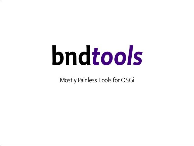 bndtools Mostly Painless Tools for OSGi