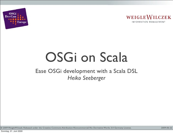OSGi on Scala                                 Ease OSGi development with a Scala DSL                                      ...