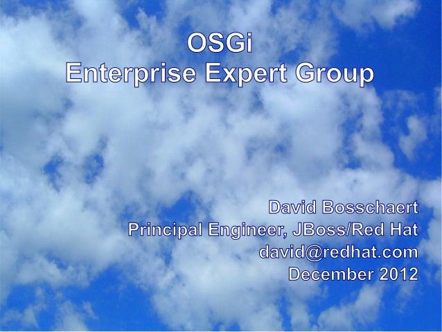 OSGiEnterprise Expert Group                    David Bosschaert    Principal Engineer, JBoss/Red Hat                   dav...