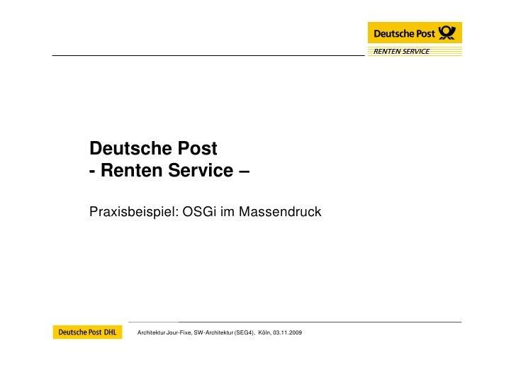 Deutsche Post- Renten Service –Praxisbeispiel: OSGi im Massendruck       Architektur Jour-Fixe, SW-Architektur (SEG4), Köl...