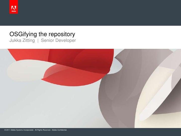 Jukka Zitting  |  Senior Developer<br />OSGifying the repository<br />
