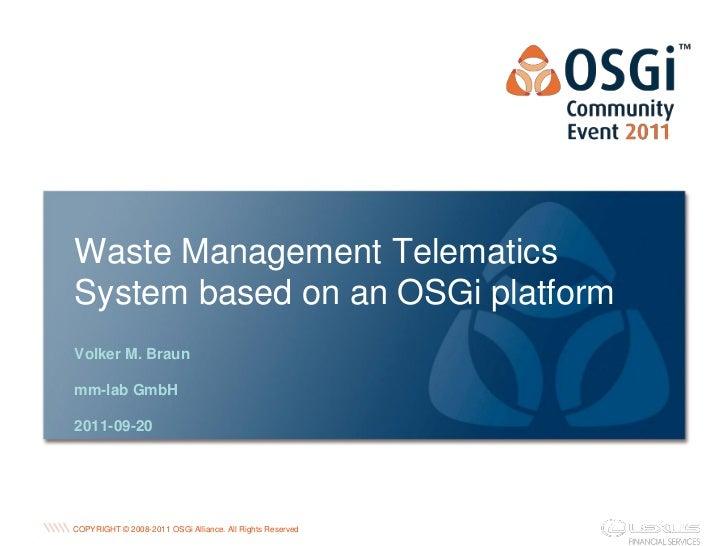 Waste Management TelematicsSystem based on an OSGi platformVolker M. Braunmm-lab GmbH2011-09-20                           ...