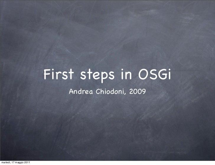 First steps in OSGi                             Andrea Chiodoni, 2009martedì, 17 maggio 2011