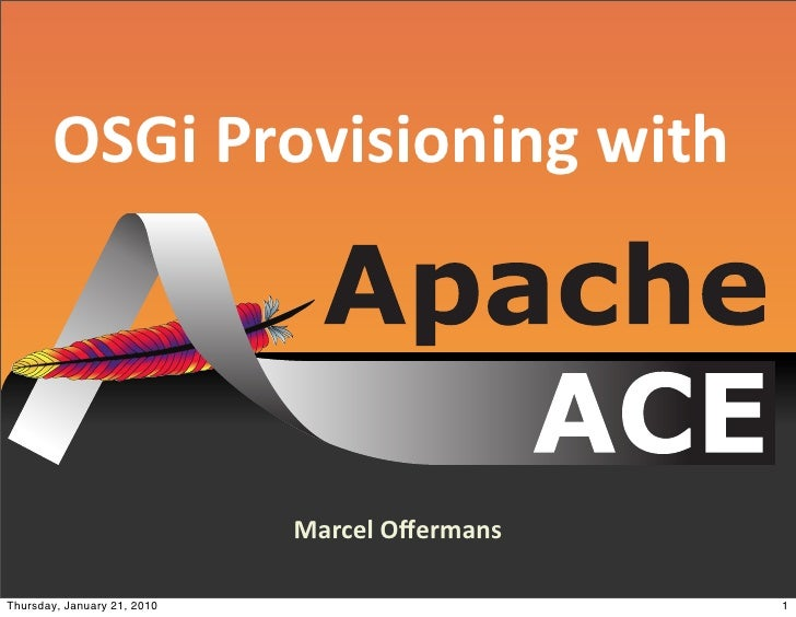 OSGi  Provisioning  with                                  Marcel  Offermans  Thursday, January 21, 2010                    ...