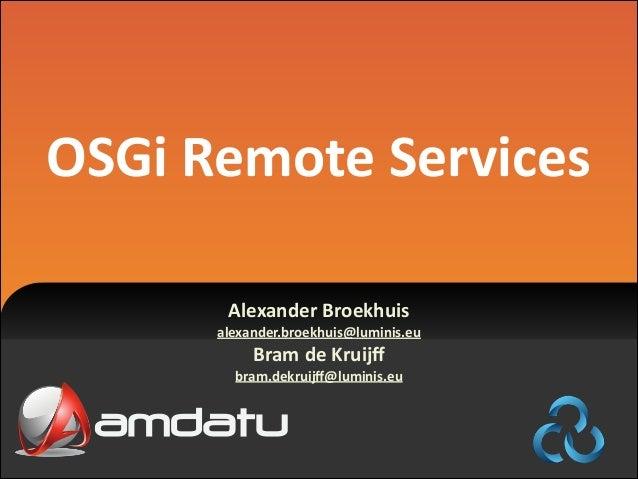 OSGi  Remote  Services Alexander  Broekhuis      alexander.broekhuis@luminis.eu    Bram  de  Kruijff    b...