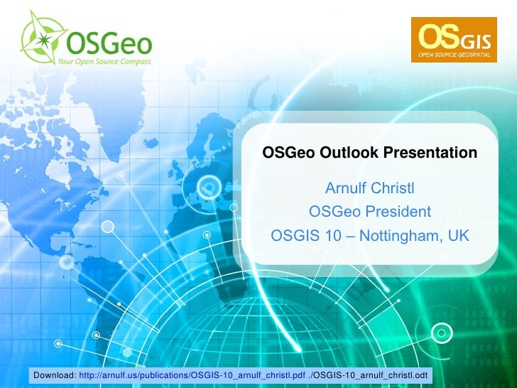 Download:  http://arnulf.us/publications/OSGIS-10_arnulf_christl.pdf  ./OSGIS-10_arnulf_christl.odt OSGeo Outlook Presenta...