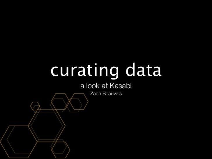 curating data   a look at Kasabi      Zach Beauvais