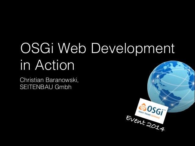 OSGi Web Development in Action Christian Baranowski, SEITENBAU Gmbh  Even  t 20  14