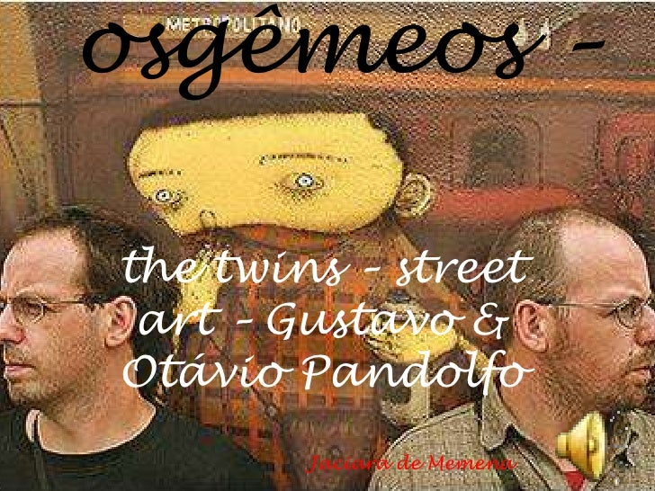osgêmeos –<br />thetwins – streetart – Gustavo & Otávio Pandolfo<br />Jaciara de Memena<br />