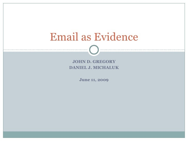 JOHN D. GREGORY DANIEL J. MICHALUK June 11, 2009 Email as Evidence