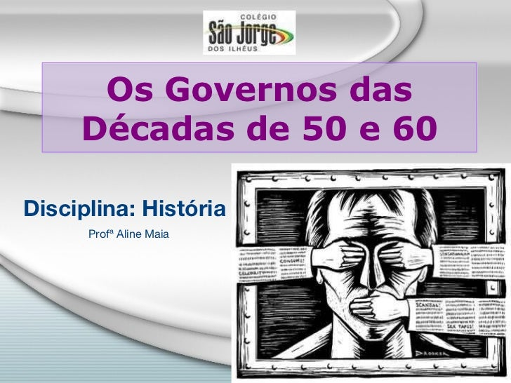 Os governos das décadas de 50 e 60