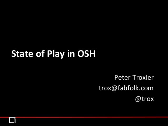 Peter  Troxler   trox@fabfolk.com   @trox   State  of  Play  in  OSH
