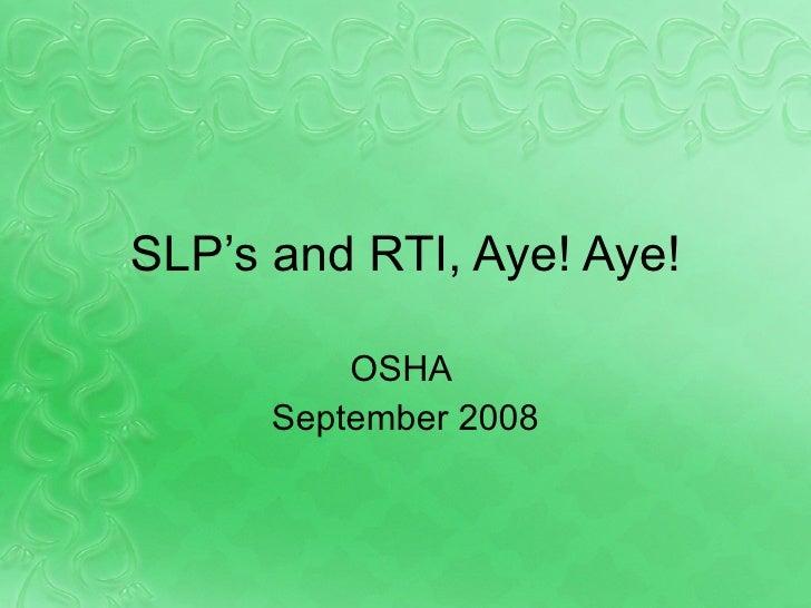 SLP's and RTI, Aye! Aye! OSHA  September 2008