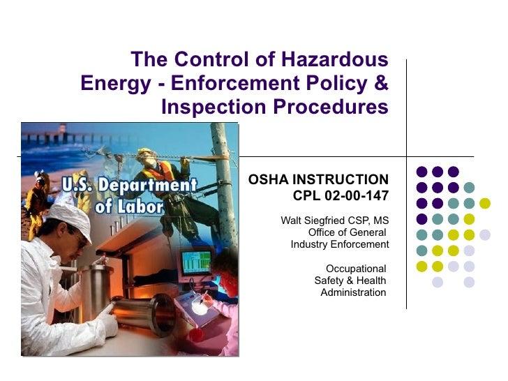 The Control of Hazardous Energy - Enforcement Policy & Inspection Procedures OSHA INSTRUCTION CPL 02-00-147 Walt Siegfried...