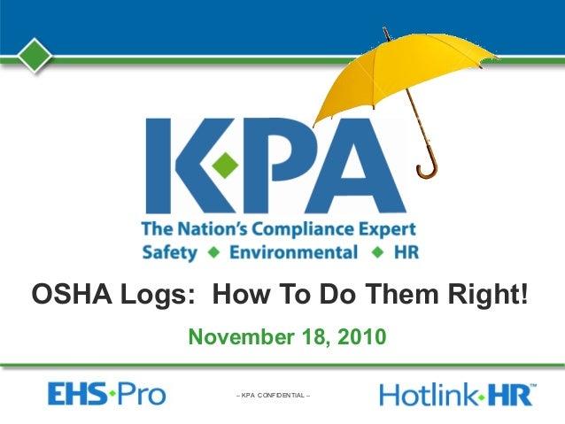 – KPA CONFIDENTIAL – OSHA Logs: How To Do Them Right! November 18, 2010