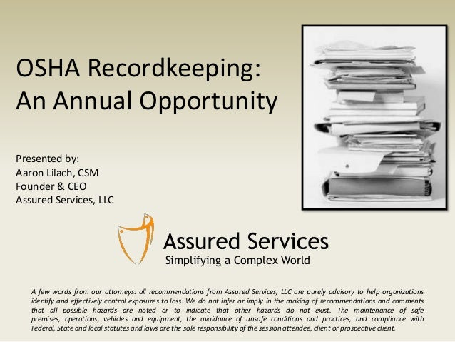 OSHA Recordkeeping: An Annual Opportunity Presented by: Aaron Lilach, CSM Founder & CEO Assured Services, LLC  Simplifying...