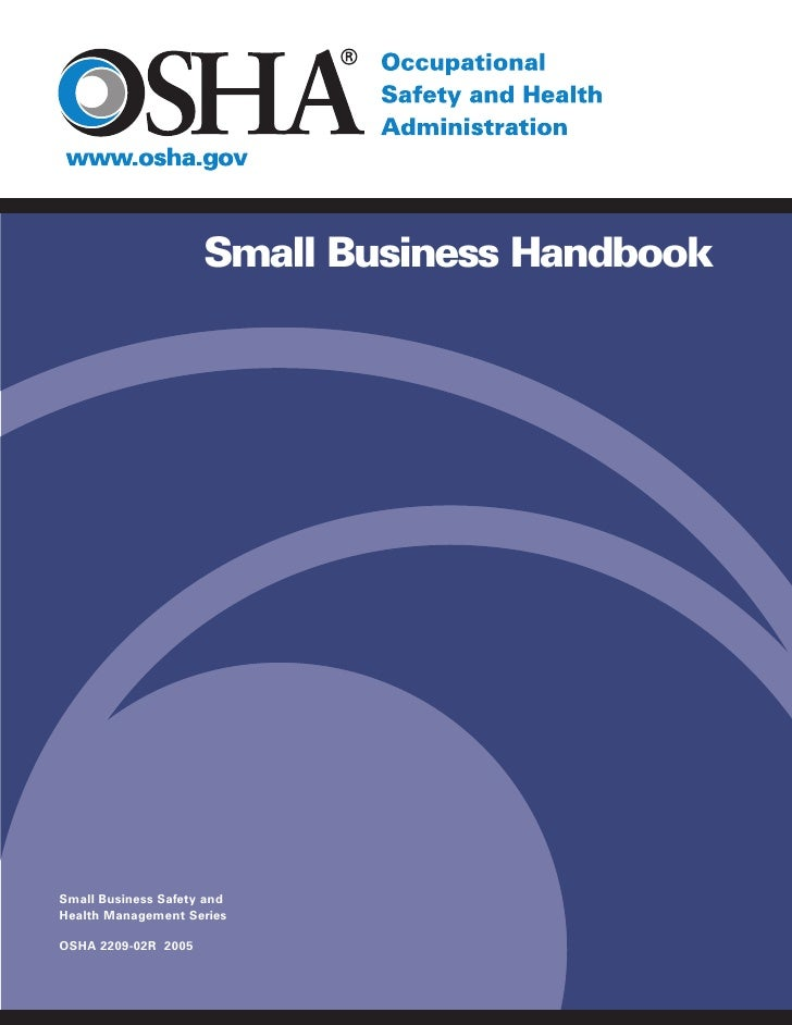 Small Business HandbookSmall Business Safety andHealth Management SeriesOSHA 2209-02R 2005