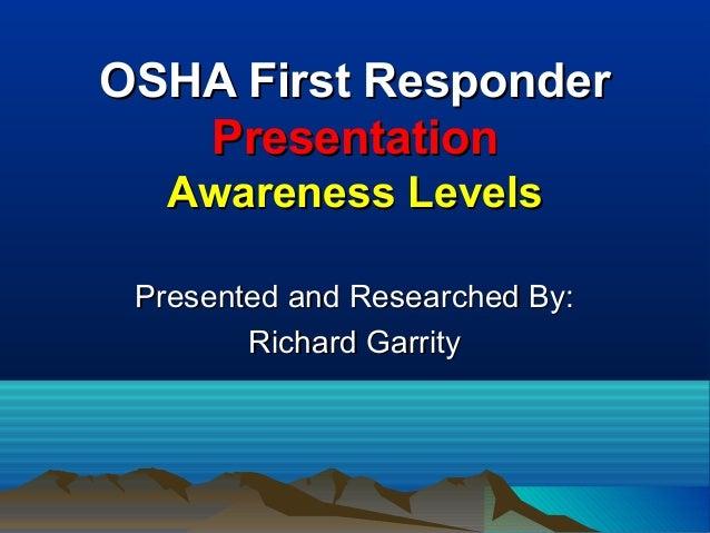 OSHA First ResponderOSHA First Responder PresentationPresentation Awareness LevelsAwareness Levels Presented and Researche...