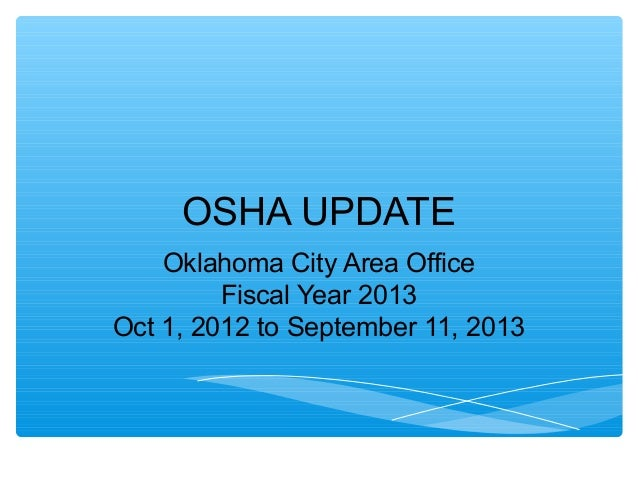 OSHA UPDATE Oklahoma City Area Office Fiscal Year 2013 Oct 1, 2012 to September 11, 2013