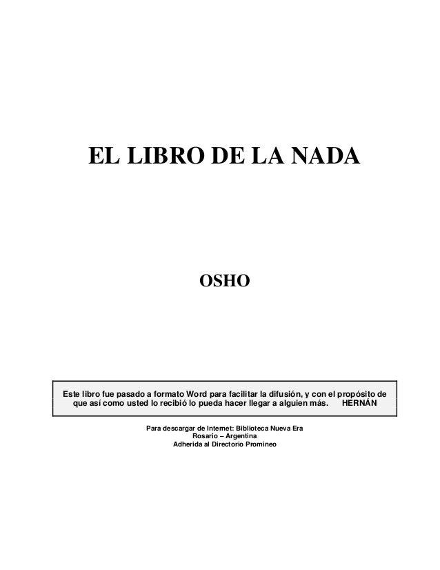 EL LIBRO DE LA NADA  OSHO  Este libro fue pasado a formato Word para facilitar la difusión, y con el propósito de que así ...