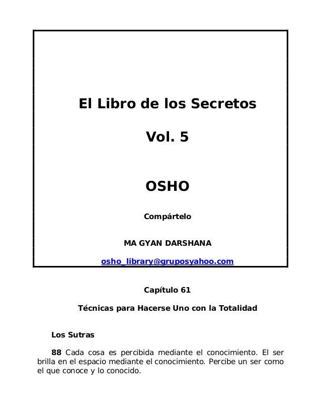 El Libro de los Secretos Vol. 5 OSHO Compártelo MA GYAN DARSHANA osho_library@gruposyahoo.com  Capítulo 61 Técnicas para H...