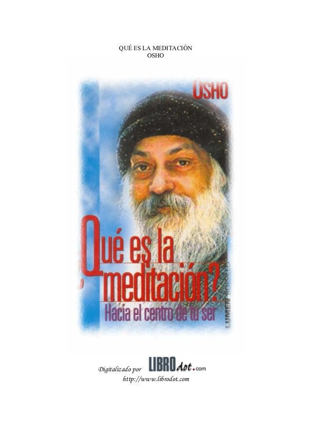 QUÉ ES LA MEDITACIÓN OSHO Digitalizado por http://www.librodot.com