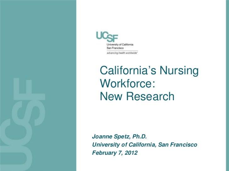 California's Nursing  Workforce:  New ResearchJoanne Spetz, Ph.D.University of California, San FranciscoFebruary 7, 2012