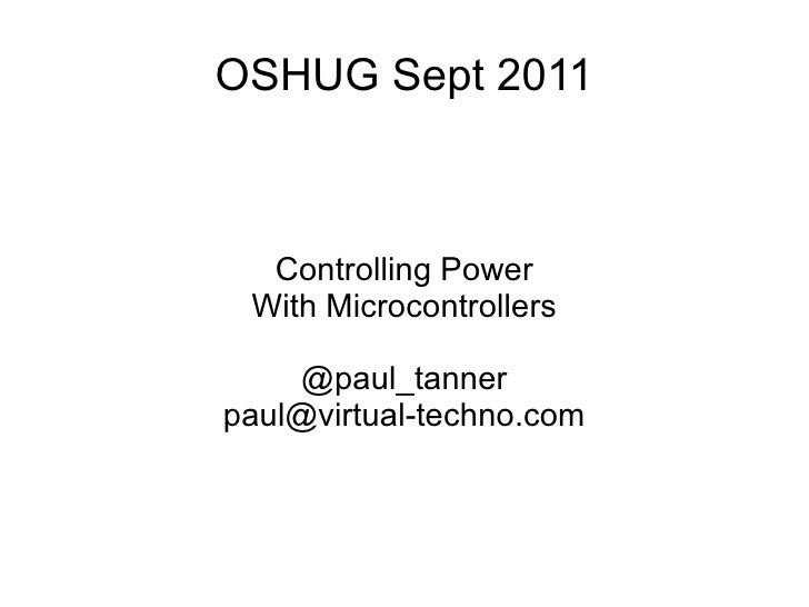 OSHUG Sept 2011 Controlling Power With Microcontrollers @paul_tanner [email_address]