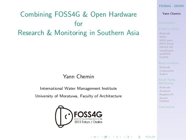 FOSS4G - OSHW  Combining FOSS4G & Open Hardware for Research & Monitoring in Southern Asia  Yann Chemin Introduction PyWPS...