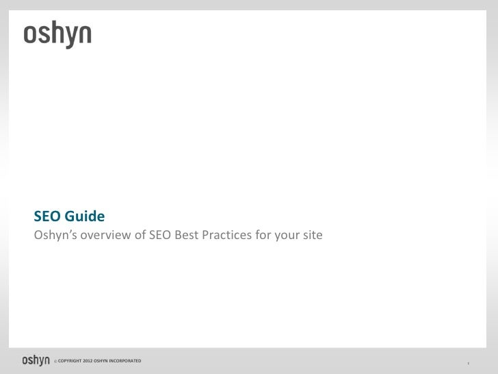SEO GuideOshyn's overview of SEO Best Practices for your site   © COPYRIGHT   2012 OSHYN INCORPORATED               1