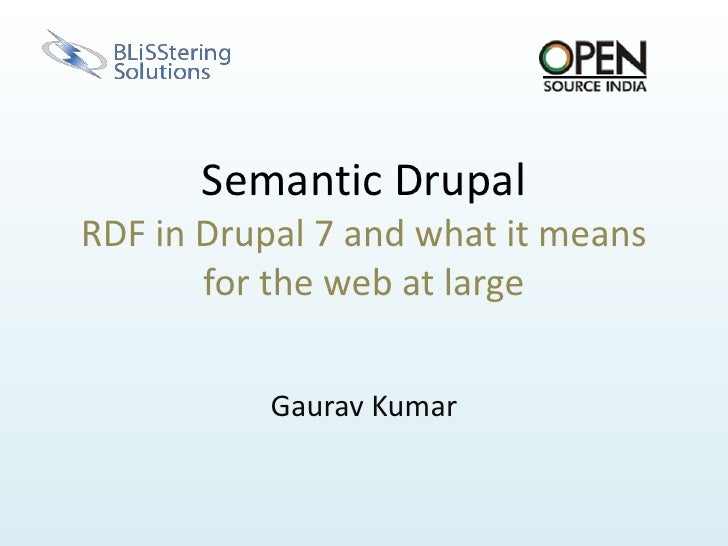 Semantic DrupalRDF in Drupal 7 and what it means for the web at large<br />Gaurav Kumar<br />