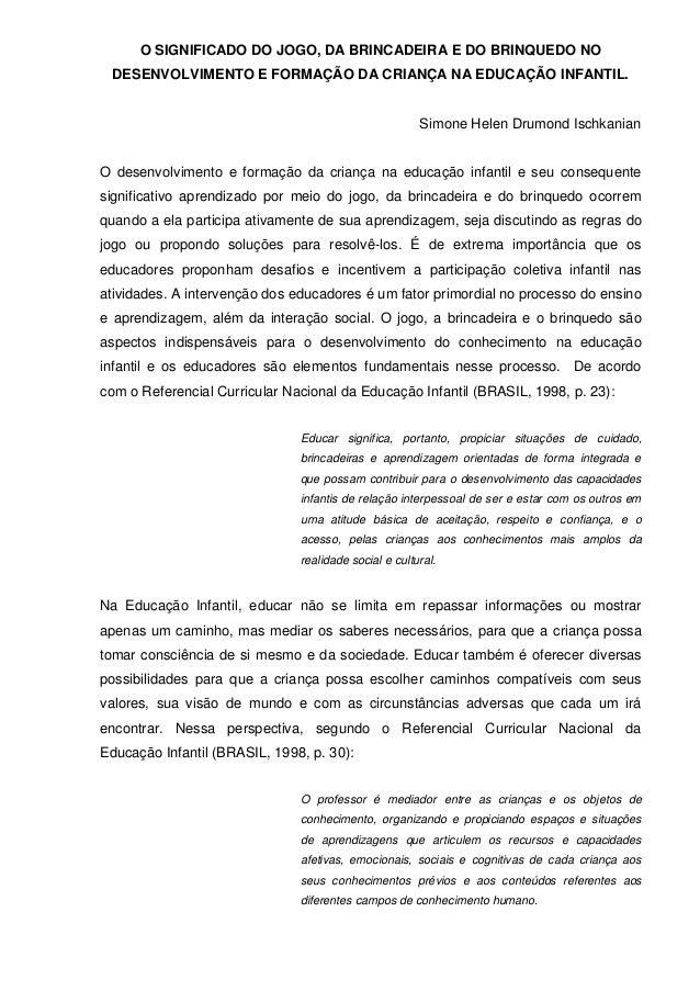 O SIGNIFICADO DO JOGO, DA BRINCADEIRA E DO BRINQUEDO NO DESENVOLVIMENTO E FORMAÇÃO DA CRIANÇA NA EDUCAÇÃO INFANTIL.  Simon...
