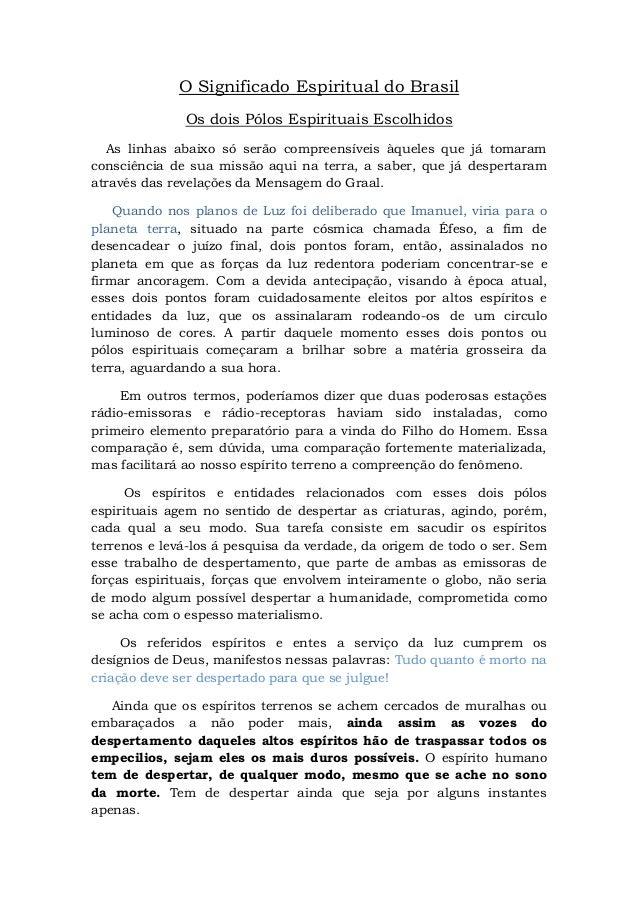 O Significado Espiritual do Brasil Os dois Pólos Espirituais Escolhidos As linhas abaixo só serão compreensíveis àqueles q...