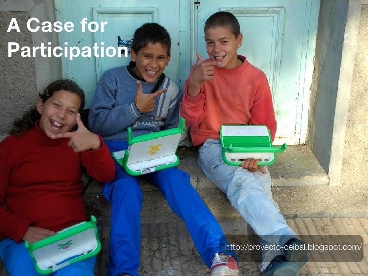 A Case for Participation                     http://proyecto-ceibal.blogspot.com/