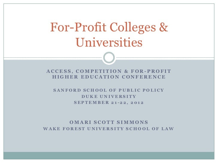 For-Profit Colleges &     UniversitiesACCESS, COMPETITION & FOR-PROFIT HIGHER EDUCATION CONFERENCE  SANFORD SCHOOL OF PUBL...