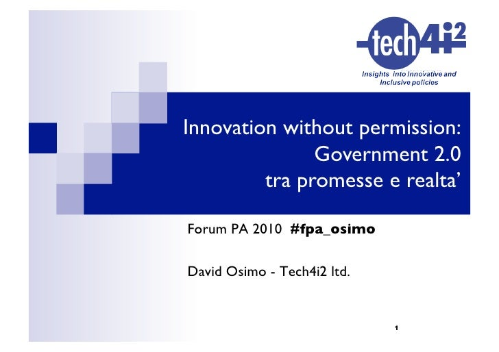 Innovation without permission: 	                 Government 2.0 	           tra promesse e realta'	   Forum PA 2010 #fpa_o...