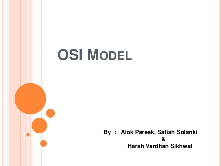 OSI MODEL     By : Alok Pareek, Satish Solanki                        &            Harsh Vardhan Sikhwal
