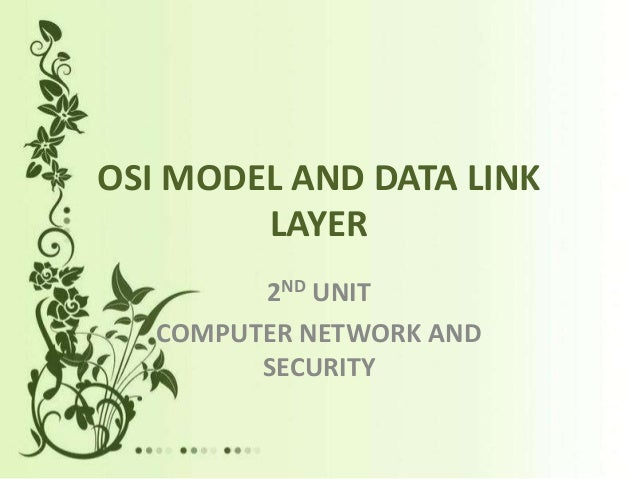 OSI MODEL AND DATA LINK LAYER 2ND UNIT COMPUTER NETWORK AND SECURITY