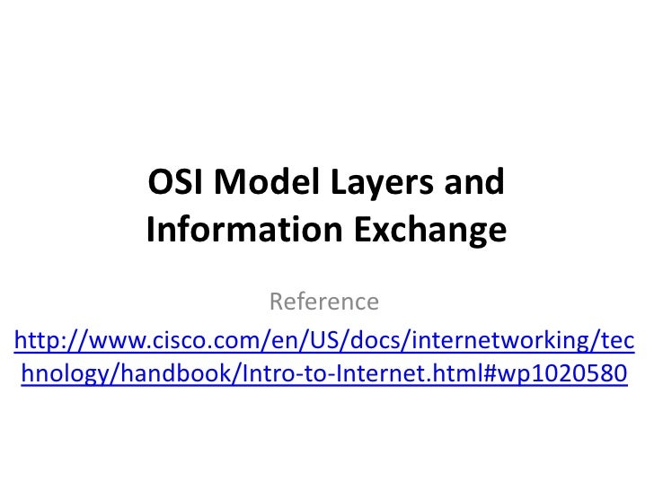 OSI Model Layers and Information Exchange<br />Reference<br />http://www.cisco.com/en/US/docs/internetworking/technology/h...