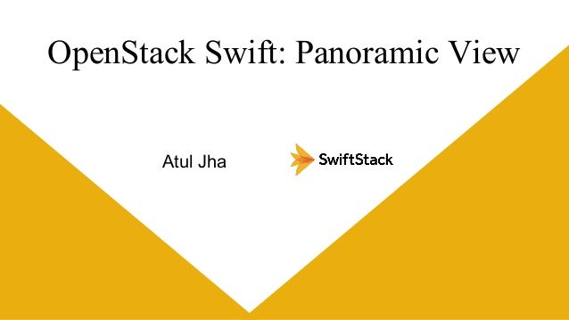 OpenStack Swift: Panoramic View Atul Jha