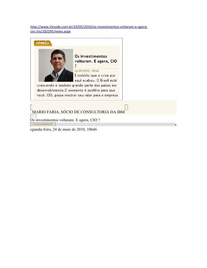 http://www.tiinside.com.br/24/05/2010/os-investimentos-voltaram-e-agora- cio-/os/182595/news.aspx      MARIO FARIA, SÓCIO ...